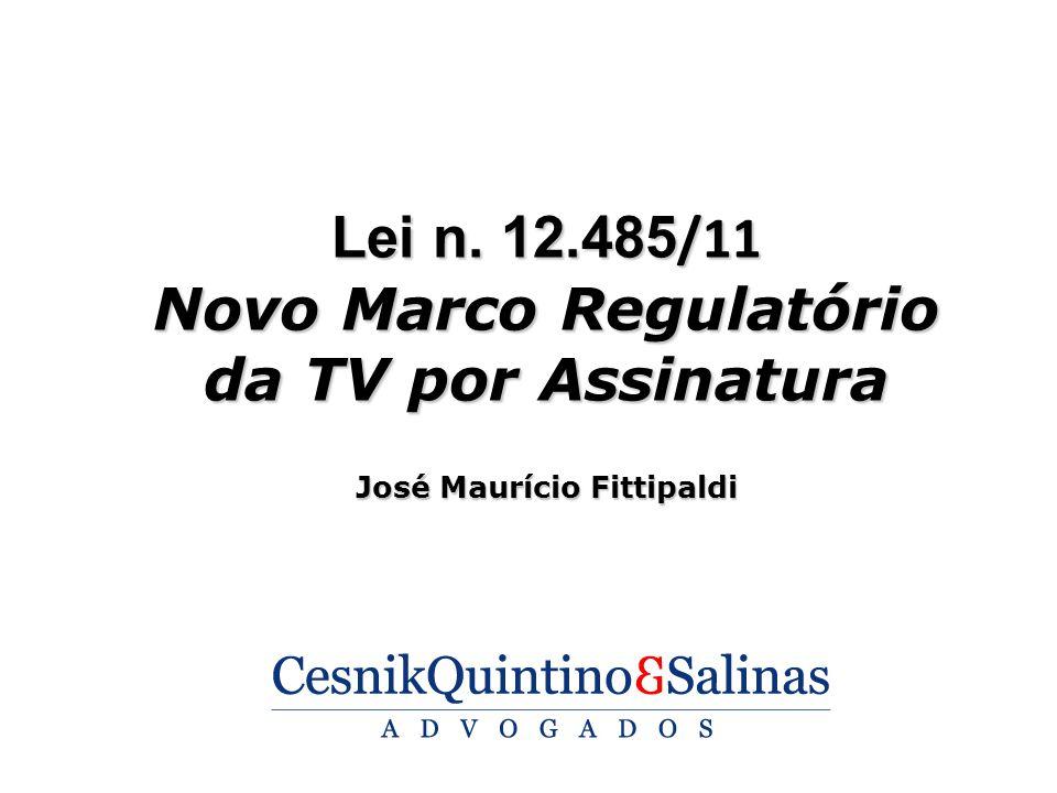 Lei n. 12.485/11 Novo Marco Regulatório da TV por Assinatura José Maurício Fittipaldi