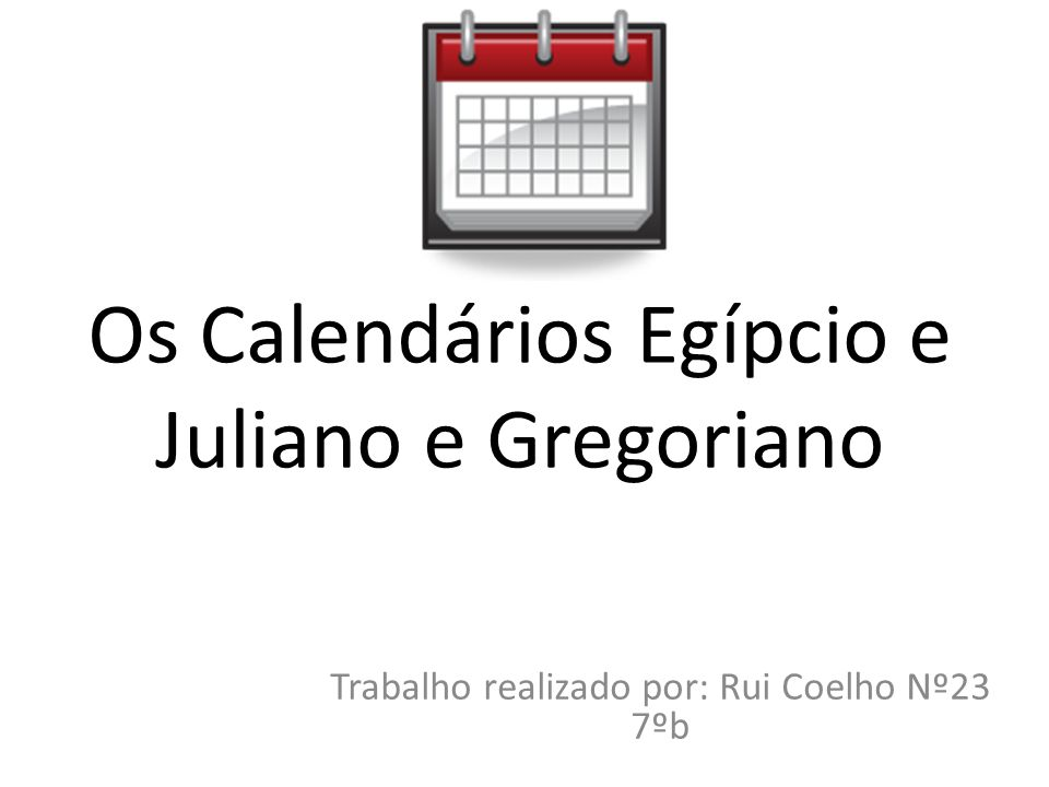 Os Calendários Egípcio e Juliano e Gregoriano