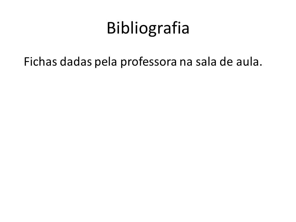 Bibliografia Fichas dadas pela professora na sala de aula.