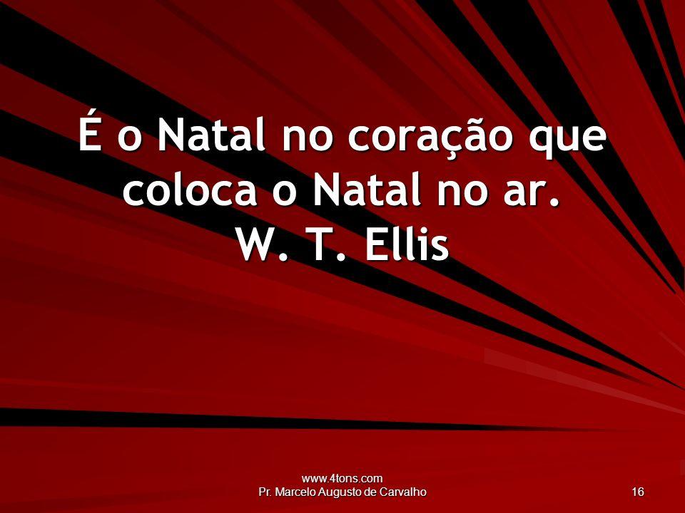 É o Natal no coração que coloca o Natal no ar. W. T. Ellis