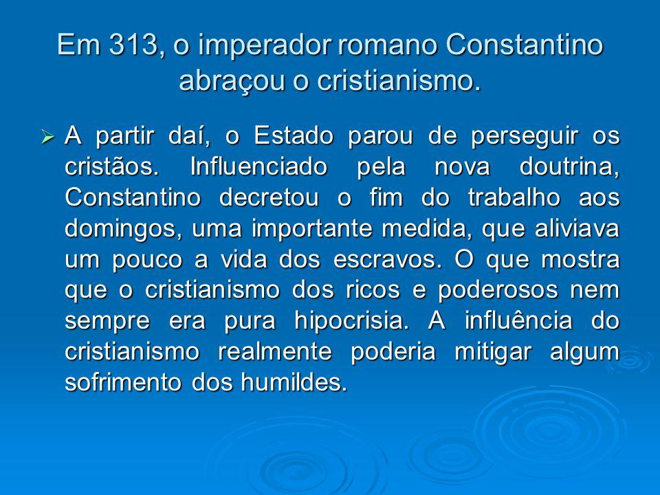 Em 313, o imperador romano Constantino abraçou o cristianismo.