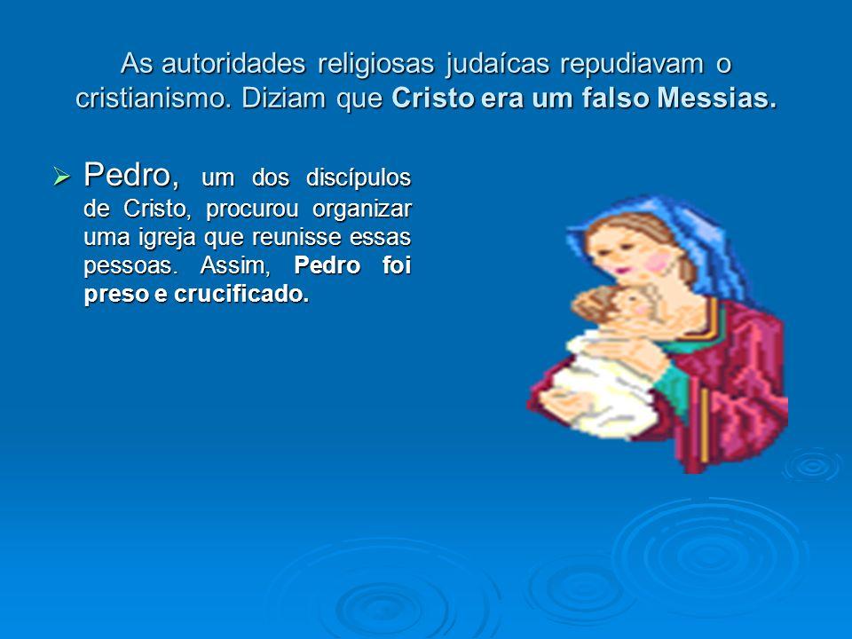 As autoridades religiosas judaícas repudiavam o cristianismo