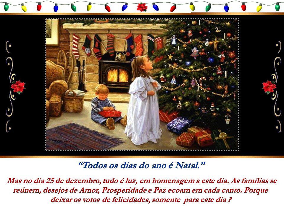 Todos os dias do ano é Natal.