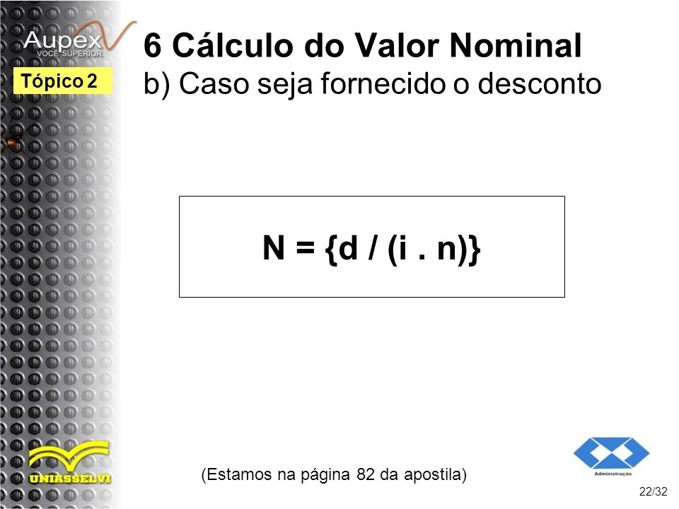 6 Cálculo do Valor Nominal b) Caso seja fornecido o desconto