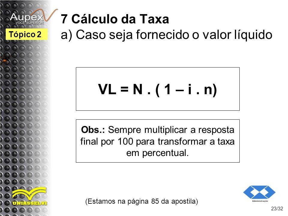 7 Cálculo da Taxa a) Caso seja fornecido o valor líquido
