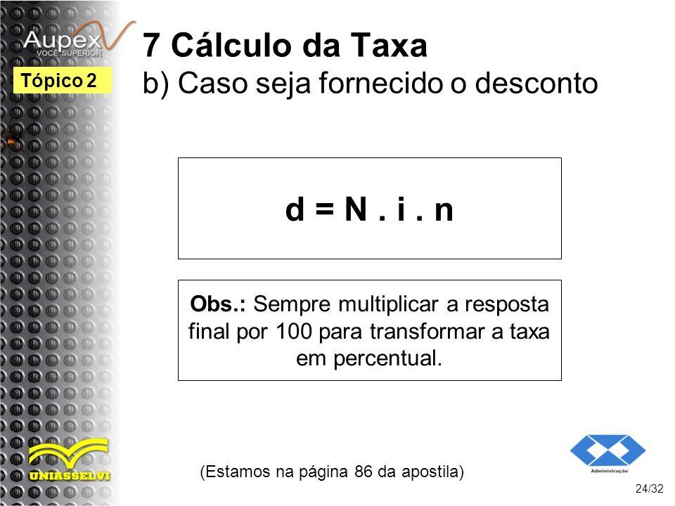 7 Cálculo da Taxa b) Caso seja fornecido o desconto