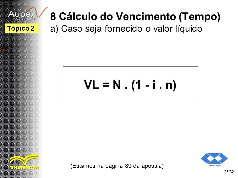 8 Cálculo do Vencimento (Tempo) a) Caso seja fornecido o valor líquido