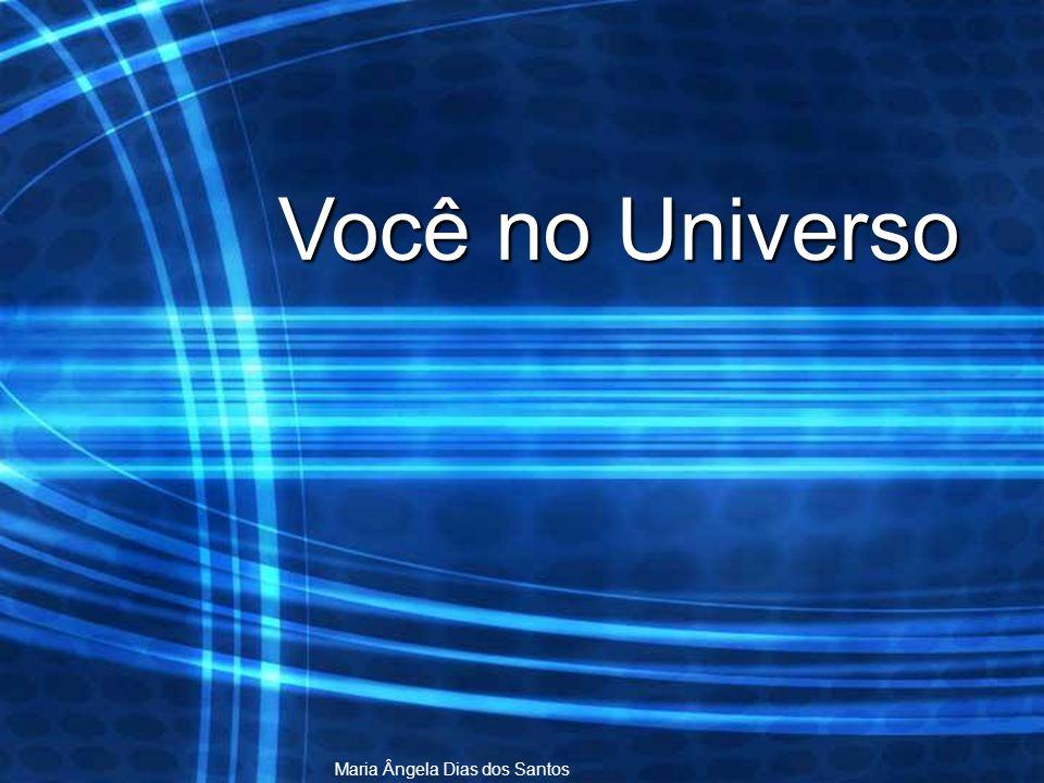 Você no Universo Maria Ângela Dias dos Santos