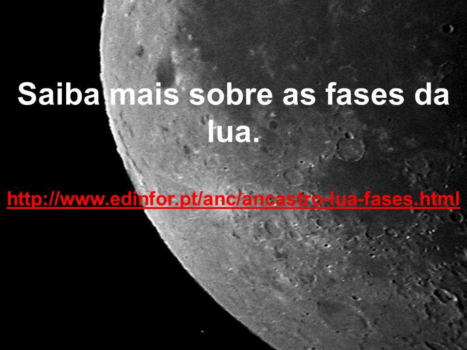 Saiba mais sobre as fases da lua. http://www. edinfor