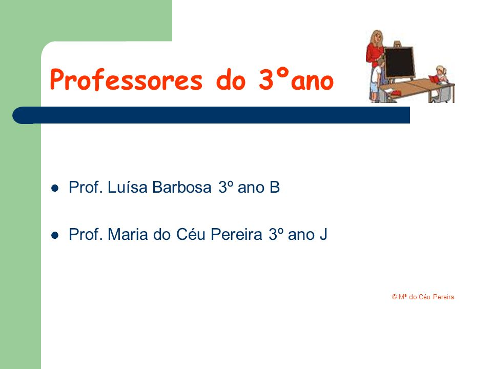 Professores do 3ºano Prof. Luísa Barbosa 3º ano B