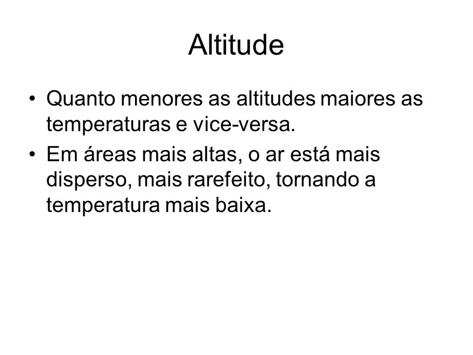 Altitude Quanto menores as altitudes maiores as temperaturas e vice-versa.