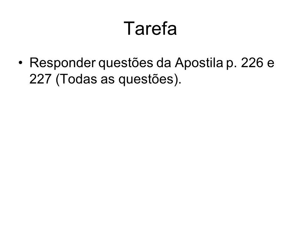 Tarefa Responder questões da Apostila p. 226 e 227 (Todas as questões).