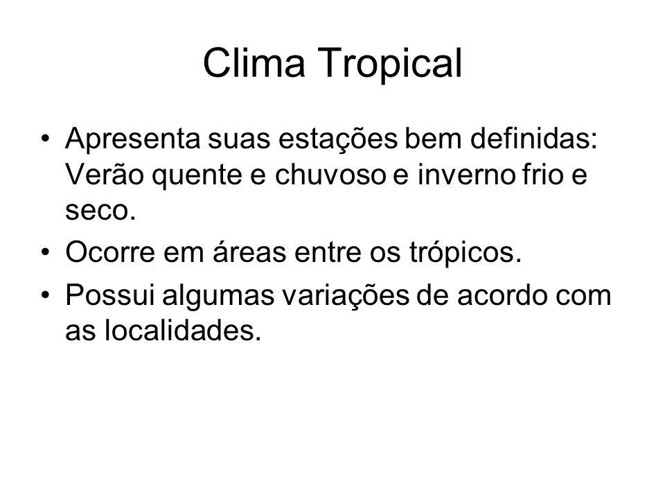 Clima Tropical Apresenta suas estações bem definidas: Verão quente e chuvoso e inverno frio e seco.