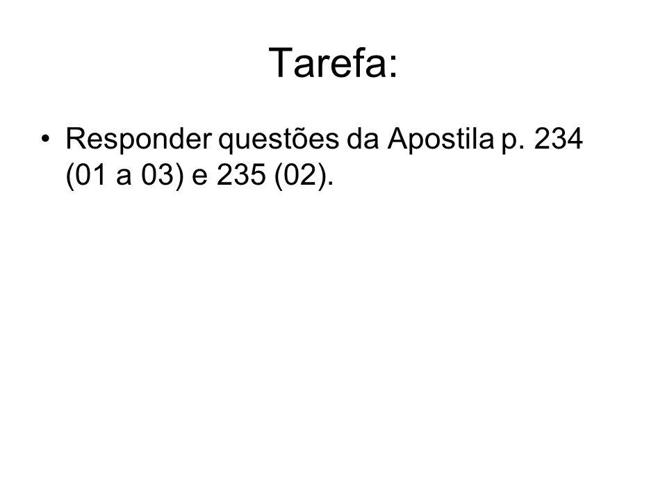 Tarefa: Responder questões da Apostila p. 234 (01 a 03) e 235 (02).