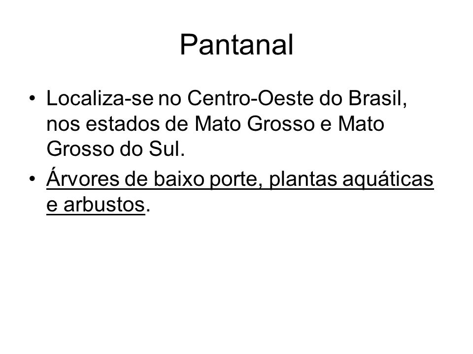 Pantanal Localiza-se no Centro-Oeste do Brasil, nos estados de Mato Grosso e Mato Grosso do Sul.