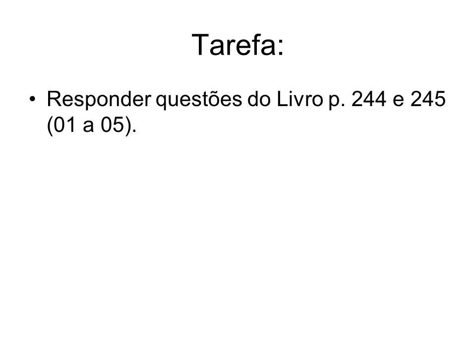 Tarefa: Responder questões do Livro p. 244 e 245 (01 a 05).