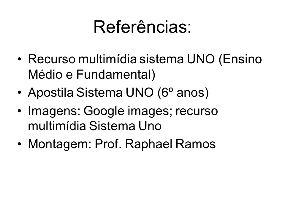 Referências: Recurso multimídia sistema UNO (Ensino Médio e Fundamental) Apostila Sistema UNO (6º anos)