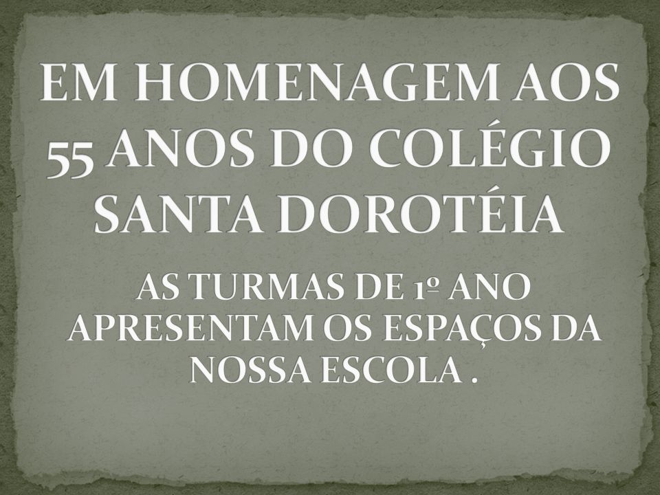 EM HOMENAGEM AOS 55 ANOS DO COLÉGIO SANTA DOROTÉIA