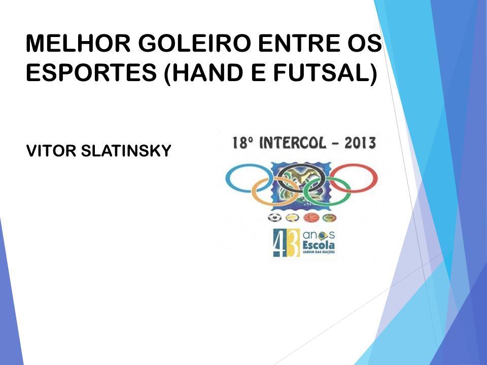 MELHOR GOLEIRO ENTRE OS ESPORTES (HAND E FUTSAL)