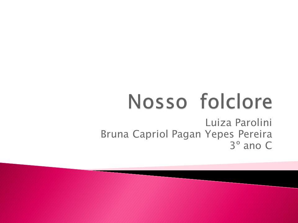 Luiza Parolini Bruna Capriol Pagan Yepes Pereira 3º ano C