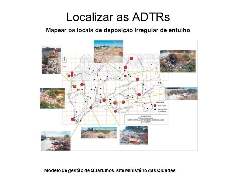 Localizar as ADTRs Mapear os locais de deposição irregular de entulho
