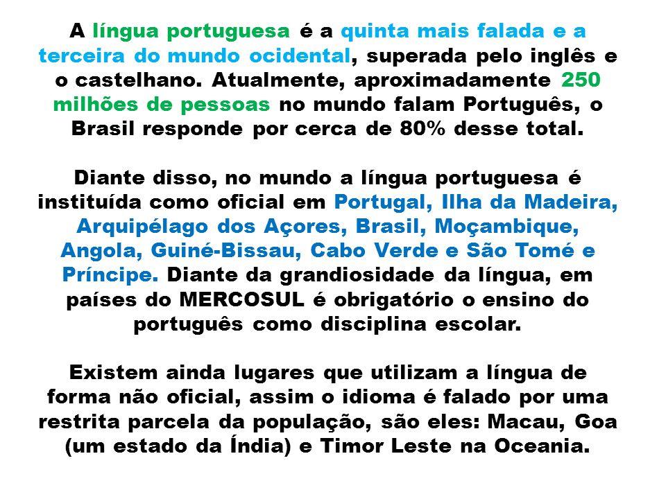 A língua portuguesa é a quinta mais falada e a terceira do mundo ocidental, superada pelo inglês e o castelhano.