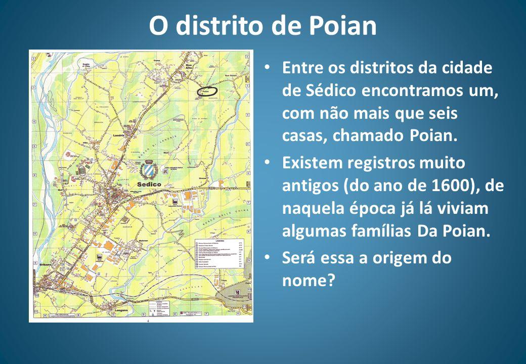 O distrito de Poian Entre os distritos da cidade de Sédico encontramos um, com não mais que seis casas, chamado Poian.