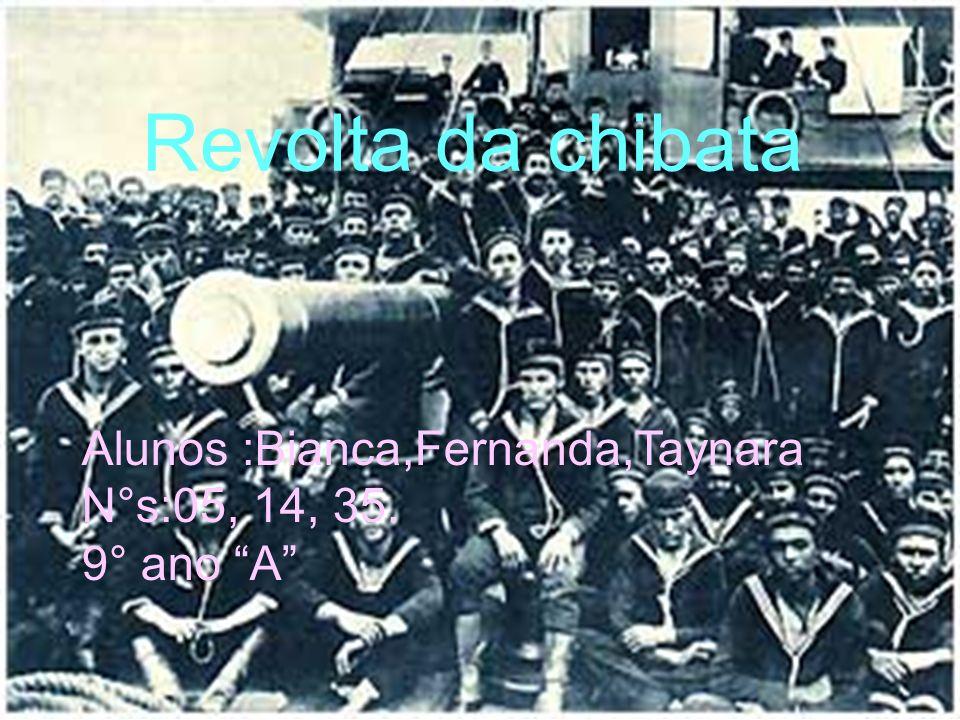 Revolta da chibata Alunos :Bianca,Fernanda,Taynara N°s:05, 14, 35.