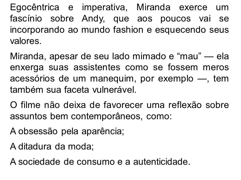 Egocêntrica e imperativa, Miranda exerce um fascínio sobre Andy, que aos poucos vai se incorporando ao mundo fashion e esquecendo seus valores.