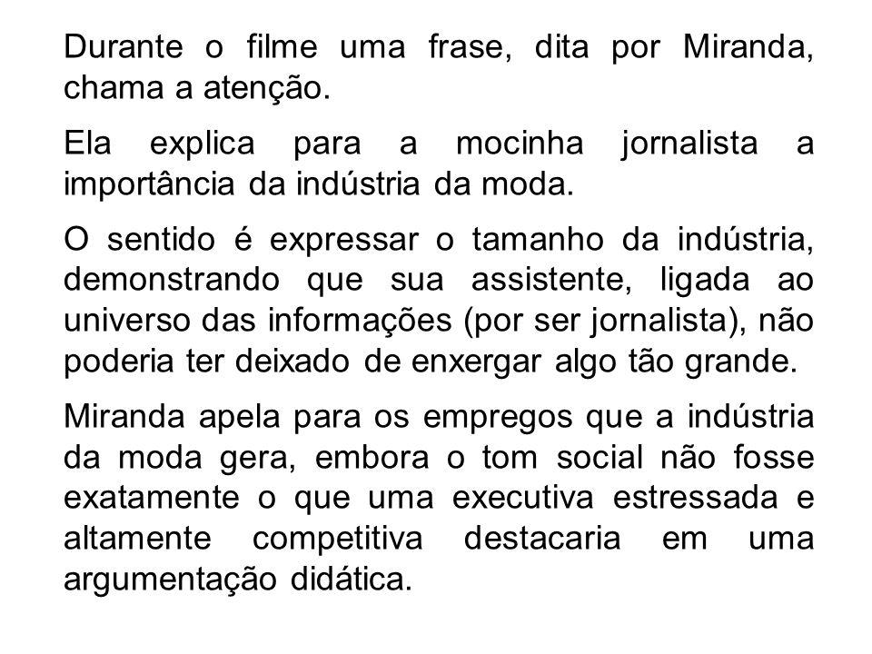 Durante o filme uma frase, dita por Miranda, chama a atenção.