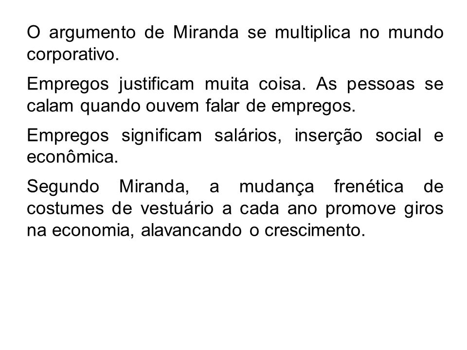 O argumento de Miranda se multiplica no mundo corporativo.