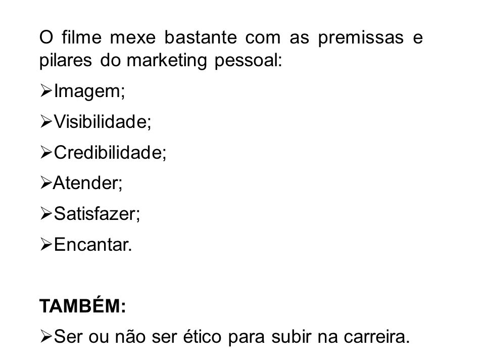 O filme mexe bastante com as premissas e pilares do marketing pessoal: