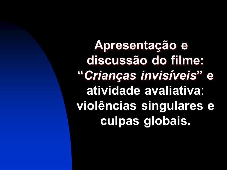 Apresentação e discussão do filme: Crianças invisíveis e atividade avaliativa: violências singulares e culpas globais.