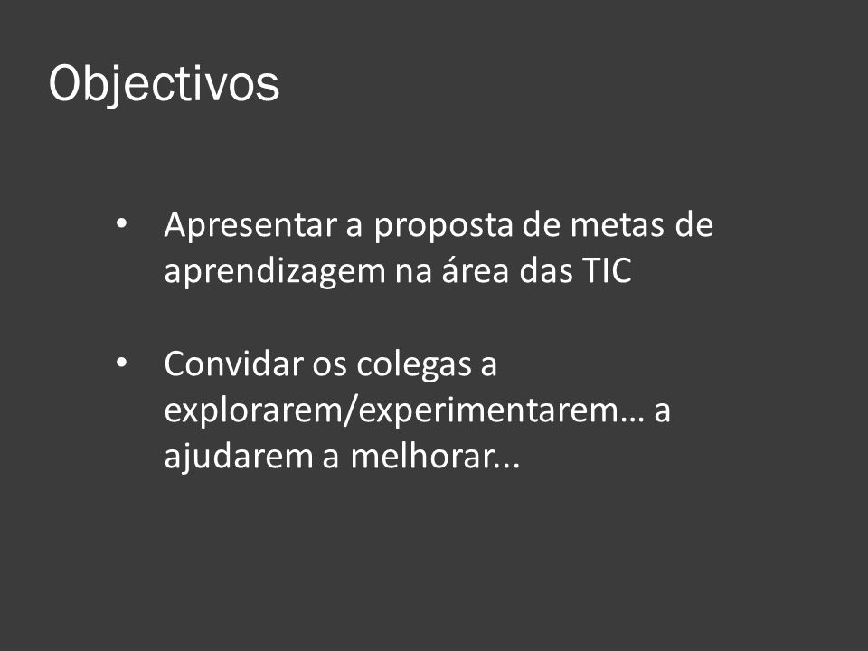 Objectivos Apresentar a proposta de metas de aprendizagem na área das TIC.