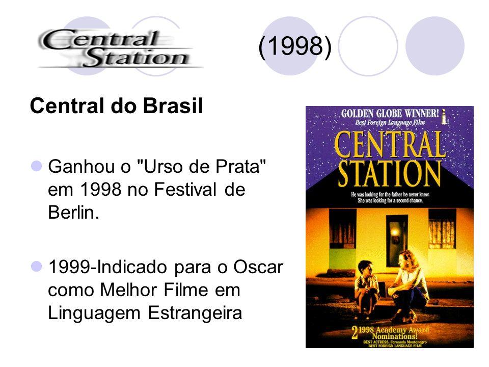 (1998) Central do Brasil. Ganhou o Urso de Prata em 1998 no Festival de Berlin.