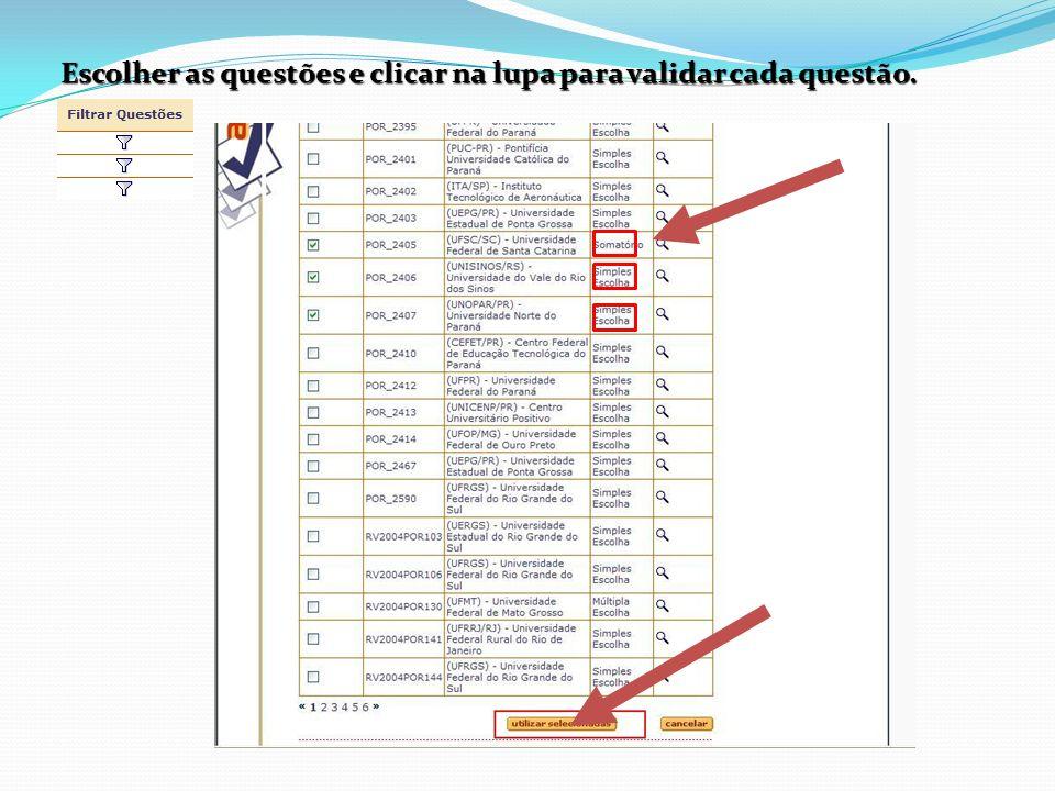 Escolher as questões e clicar na lupa para validar cada questão.