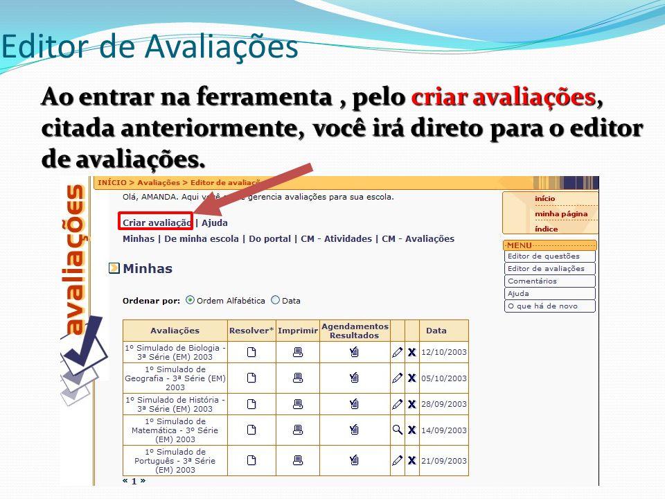 Editor de Avaliações Ao entrar na ferramenta , pelo criar avaliações, citada anteriormente, você irá direto para o editor de avaliações.