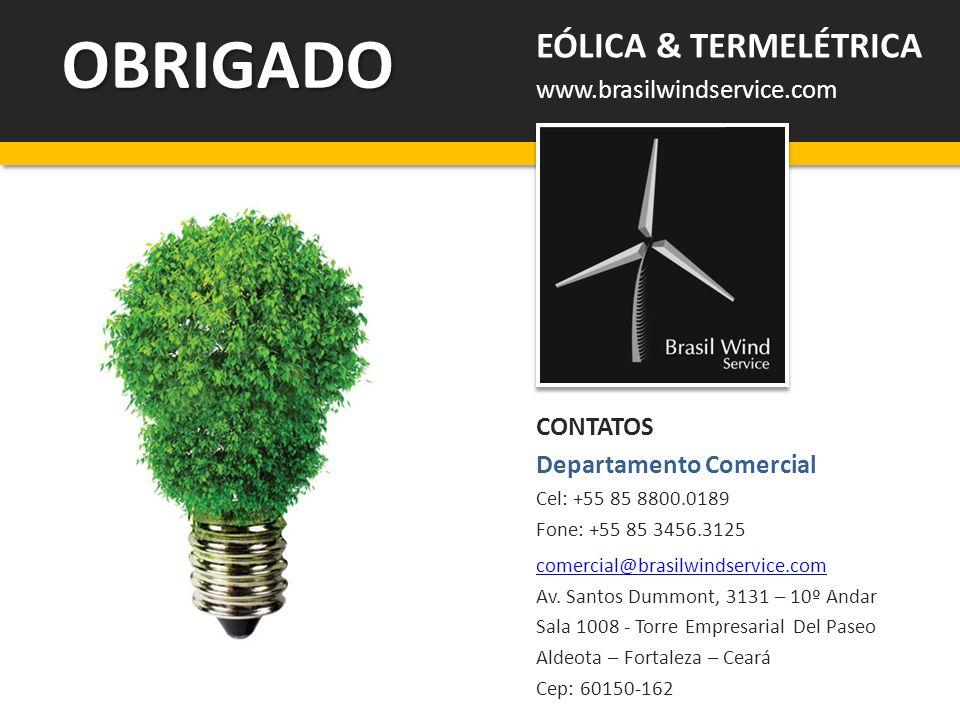 OBRIGADO EÓLICA & TERMELÉTRICA www.brasilwindservice.com CONTATOS