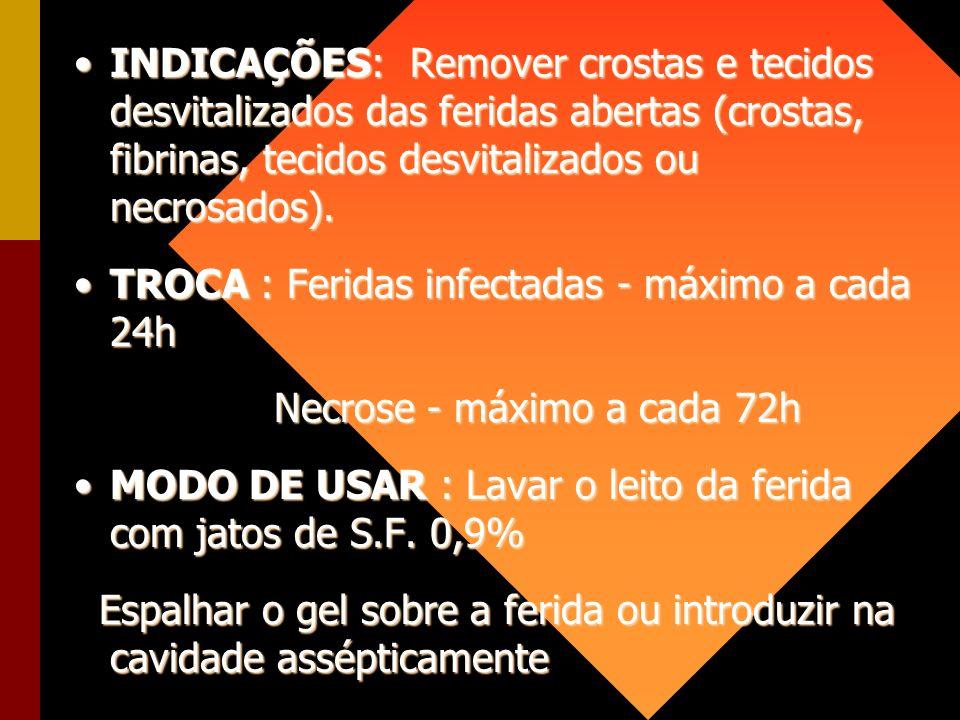 INDICAÇÕES: Remover crostas e tecidos desvitalizados das feridas abertas (crostas, fibrinas, tecidos desvitalizados ou necrosados).