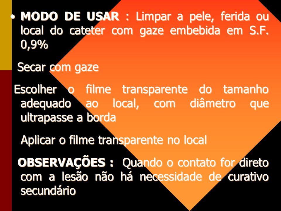 MODO DE USAR : Limpar a pele, ferida ou local do cateter com gaze embebida em S.F. 0,9%