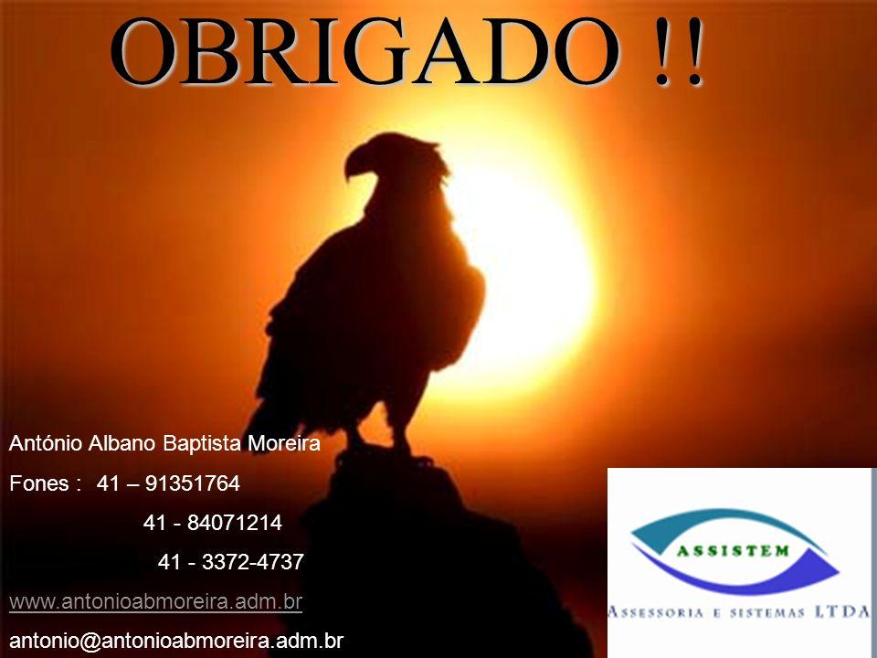 OBRIGADO !! António Albano Baptista Moreira Fones : 41 – 91351764