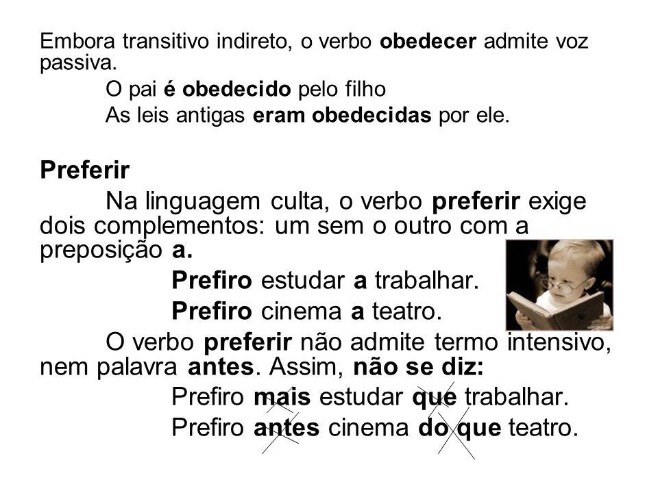 Prefiro estudar a trabalhar. Prefiro cinema a teatro.