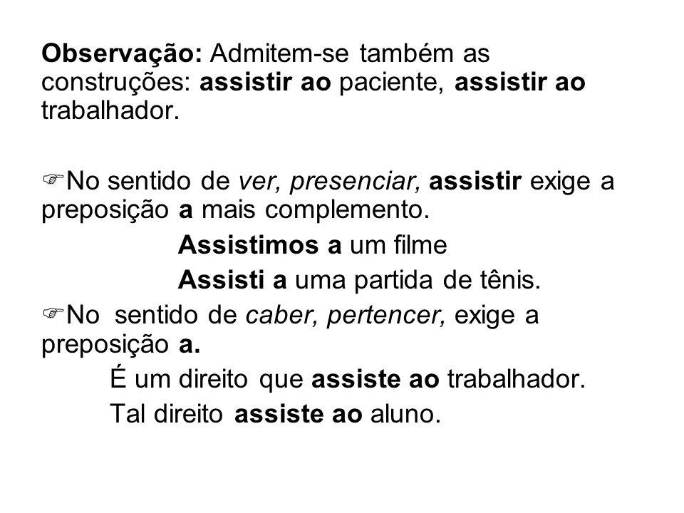 Observação: Admitem-se também as construções: assistir ao paciente, assistir ao trabalhador.