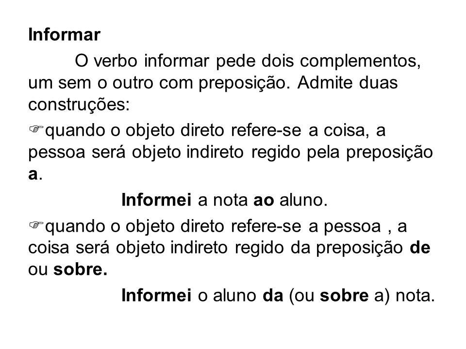 Informar O verbo informar pede dois complementos, um sem o outro com preposição. Admite duas construções: