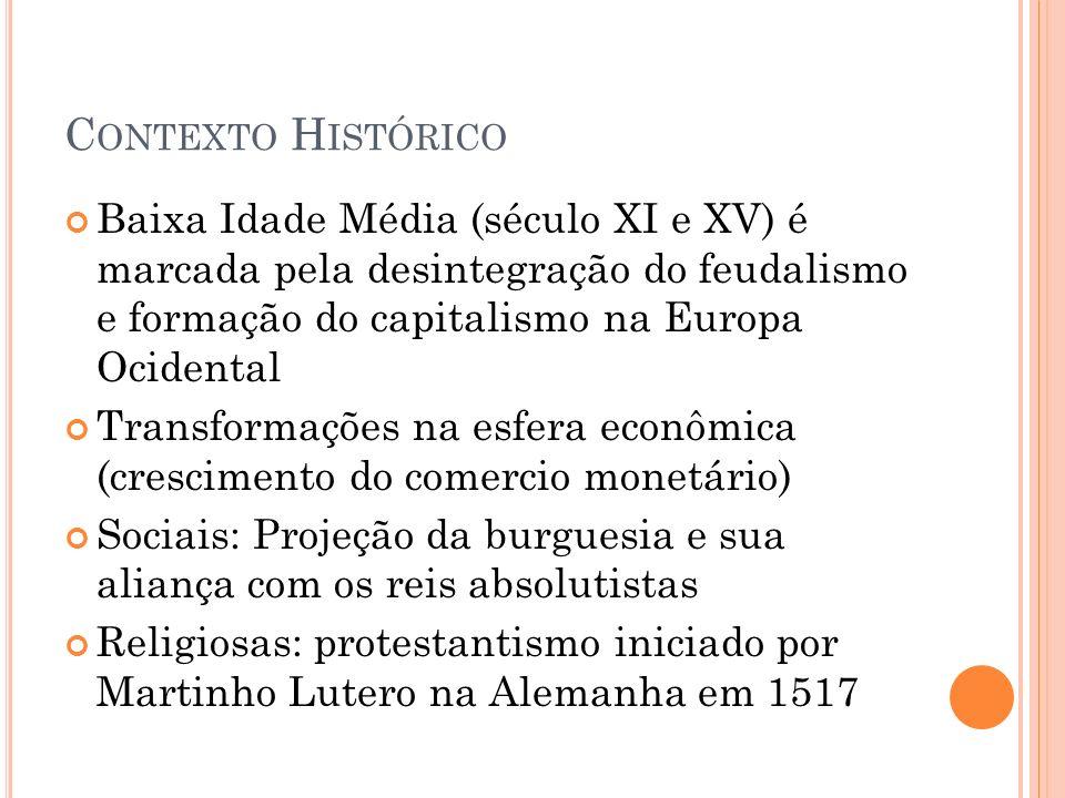Contexto Histórico Baixa Idade Média (século XI e XV) é marcada pela desintegração do feudalismo e formação do capitalismo na Europa Ocidental.