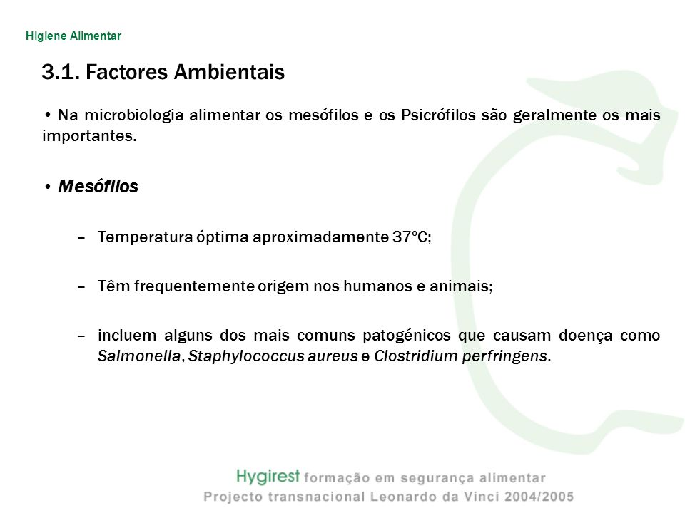 Higiene Alimentar 3.1. Factores Ambientais. Na microbiologia alimentar os mesófilos e os Psicrófilos são geralmente os mais importantes.