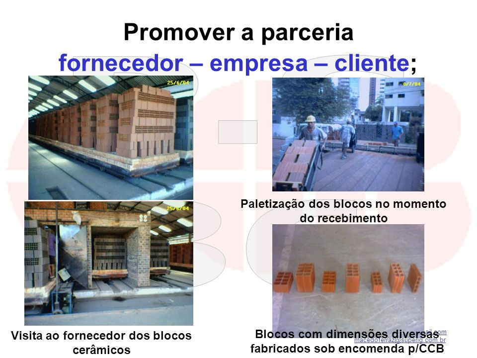 Promover a parceria fornecedor – empresa – cliente;