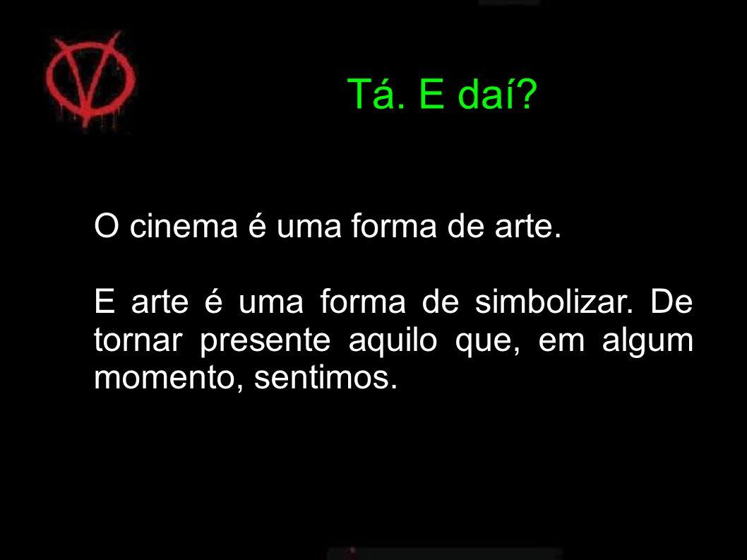 Tá. E daí O cinema é uma forma de arte.