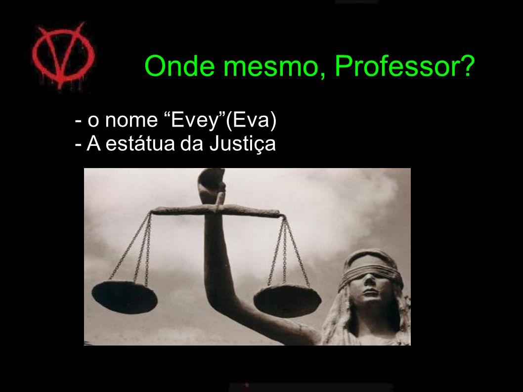 Onde mesmo, Professor - o nome Evey (Eva) - A estátua da Justiça