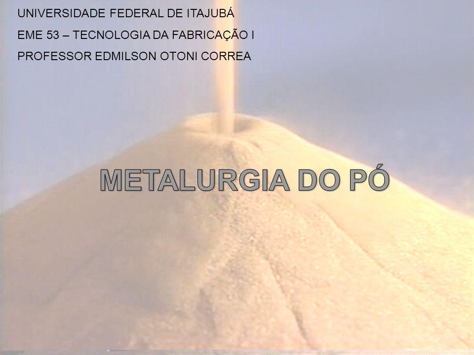 METALURGIA DO PÓ UNIVERSIDADE FEDERAL DE ITAJUBÁ